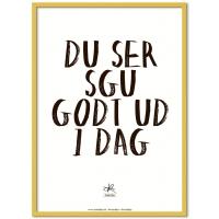 """Poster & Frame   """"Du ser sgu/sku godt ud i dag"""" - Bolighuset Werenberg"""